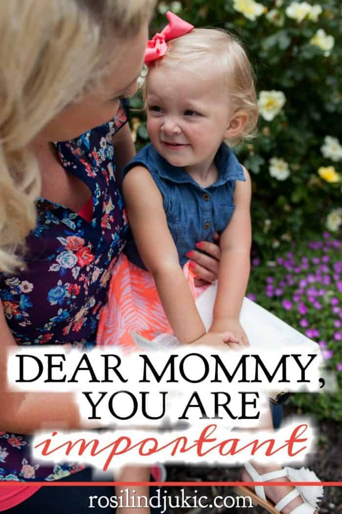 Dear Mommy, I know motherhood is hard. Sometimes it's thankless and mundane. But your role is important and it's influence far reaching.