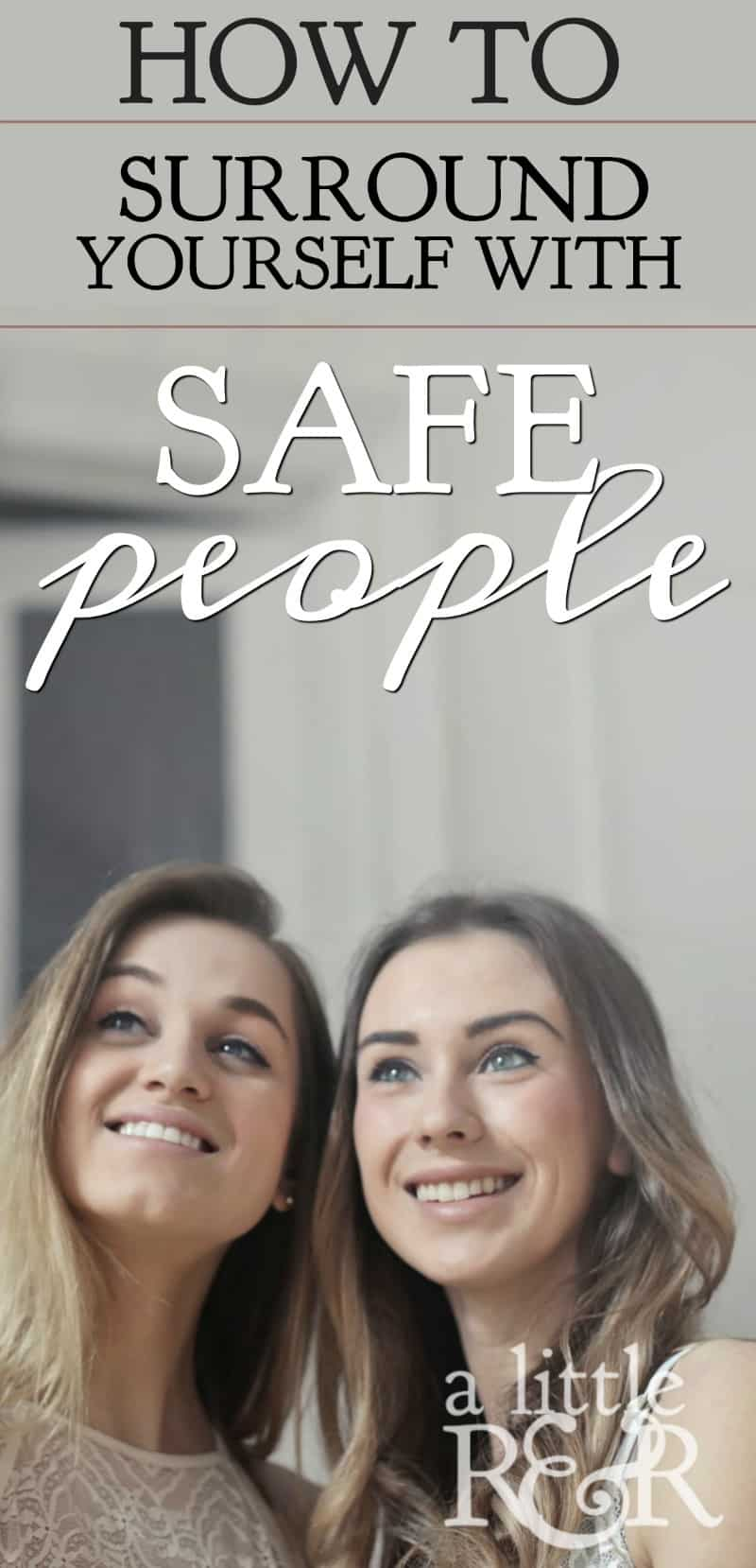 How to Surround Yourself With Safe People, because emotionally healthy and strong people have a solid inner circle of safe friends around them. #alittlerandr #safepeople #friendships #healthyrelationships