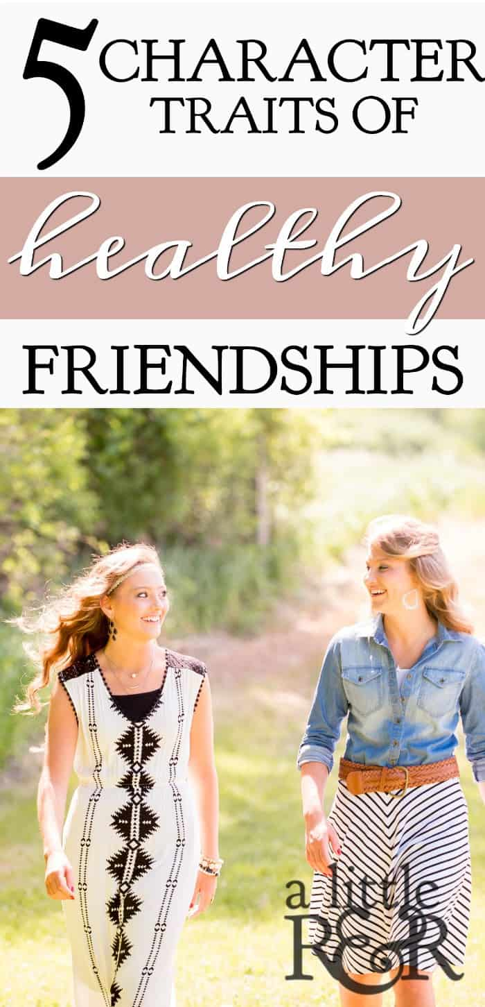 5 Character Traits of Healthy Friendships. Here is how you can spot the healthy friendships in your life and identify where you should invest your time. #alittlerandr #friendships #relationships