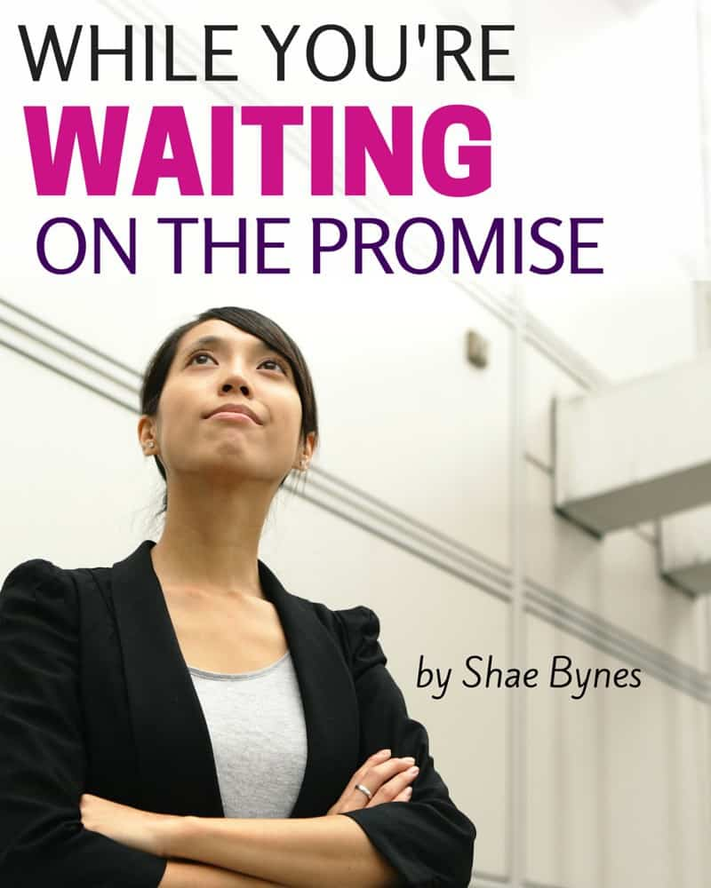Are you waiting on a promise? Here are 3 things you can do while you're in a waiting season.