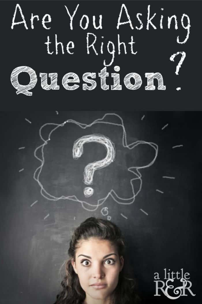 To get the right answer you must start asking the right question.