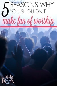 Here are 5 reasons why making fun of worship and watchiing all those comedy videos laughing at Chrsitians is a bad idea