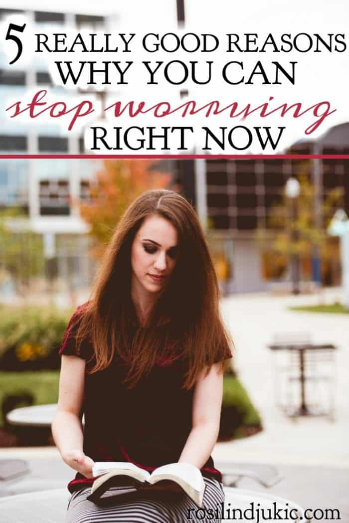 Sometimes it's really hard to stop worrying, especially when what we're worried about seems legitimate. But here are 5 reasons why you can stop right now.