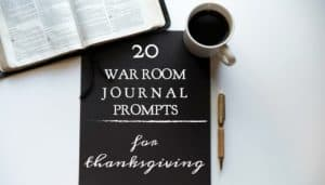 Grab these war room journal prompts to help prepare your heart for Thanksgiving. Use them with your prayer journal and your daily quiet time.