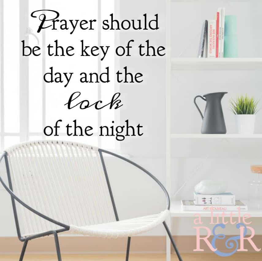 Prayer should be the key of the day and the lock of the night. #alittlerandr #prayer #spiritualwarfare #warroom