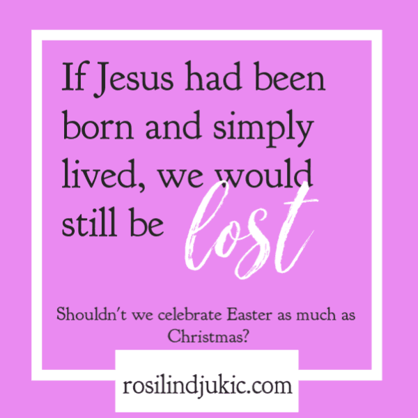 Had Jesus been born and simply lived, we would still be lost. #alittlerandr #Easter #gospel #evangelism #Jesus #Bible