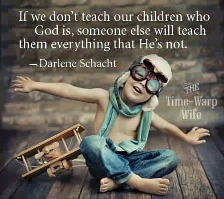 If we don't teach our children who God is, someone else will teach them everything that He's not. - Darlene Schacht #alittlerandr #timewarpwife #motherhood #momhacks #Bible