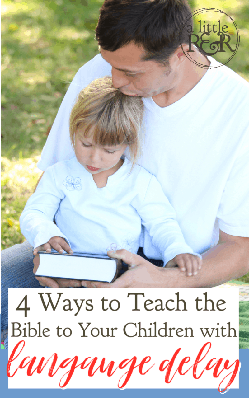 It's tempting to think children with a language delay can't understand God's Word, but they can. Here are 4 ways to teach them God's Word. #alittlerandr #langagedelay #MERLD #specialneedshomeschooling #momhacks