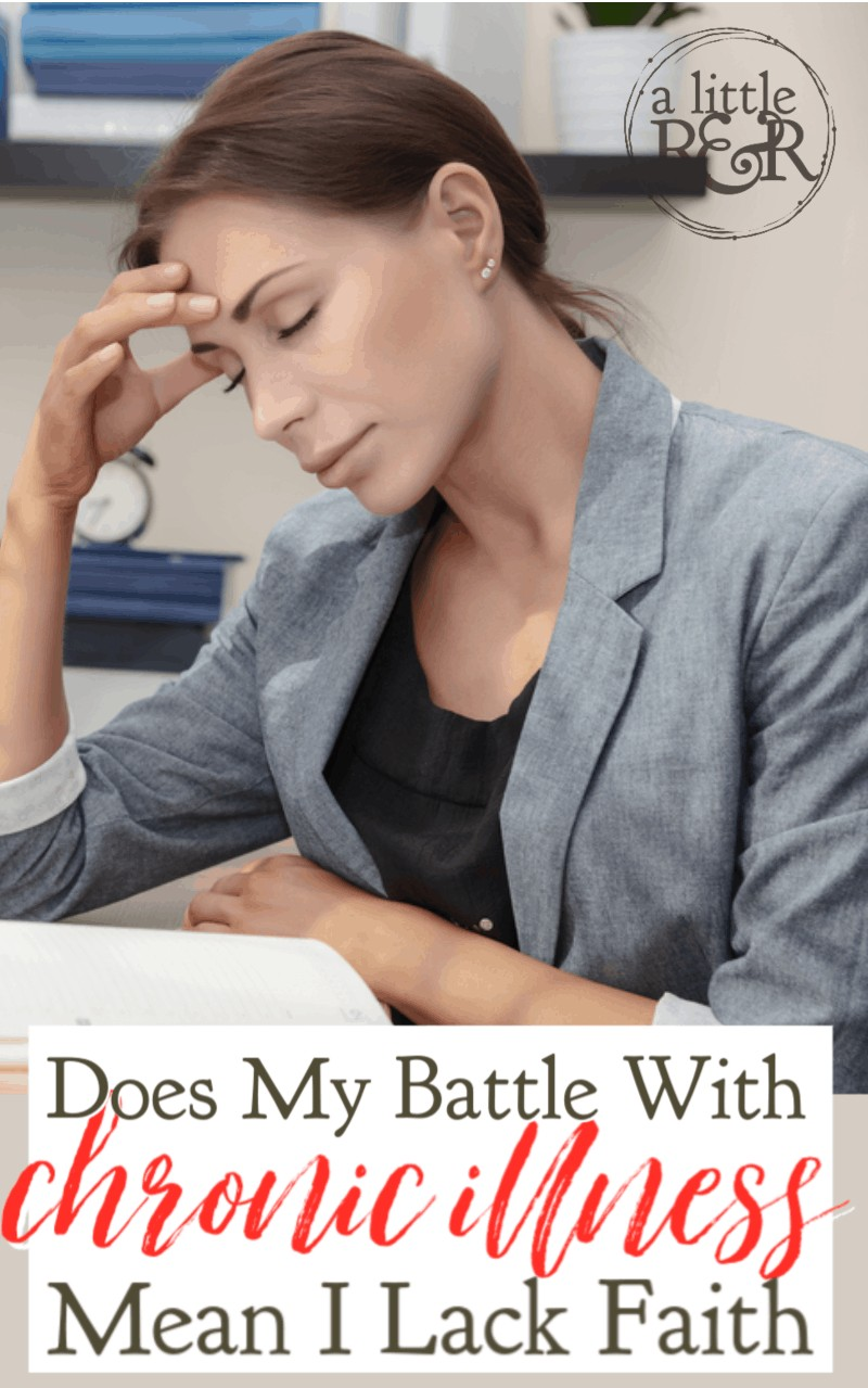 If you battle chronic illness and pray for healing, does your ongoing battle mean you lack faith? Does faith always mean instant healing? #alittlerandr #chronicillness #Bible #faith #adrenalfatigue
