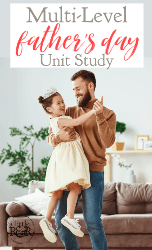 This Father's Day unit study is a multi-level study that you can use with your children from preschool to high school. Plus a free download! #alittlerandr #unitstudies #fathersday #homeschooling #homeschoolresources