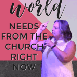 3 Things the World Needs From the Church Right Now