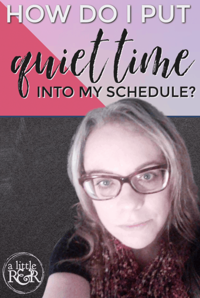 How Do I Put Quiet Time Into My Schedule