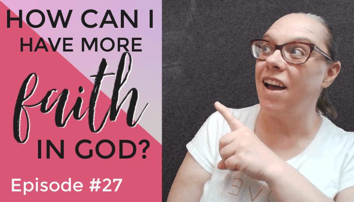 How Can I Have More Faith in God