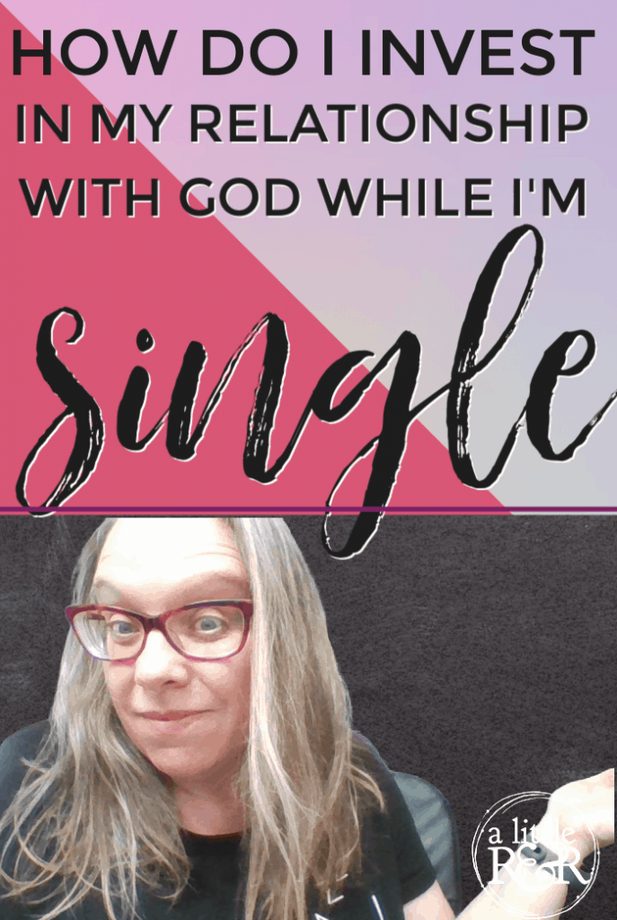 How Do I Invest in My Relationship With God While I'm Single_ (1)
